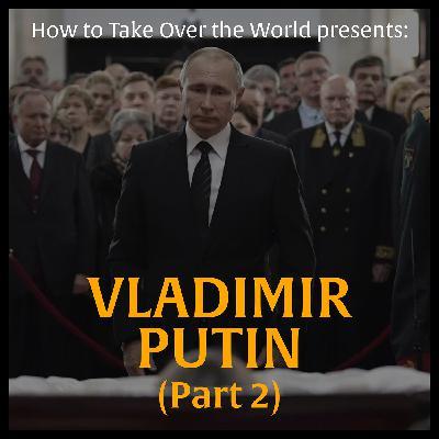Vladimir Putin (Part 2)