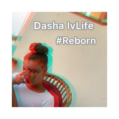 DJ Dasha IvLife- #Reborn #48