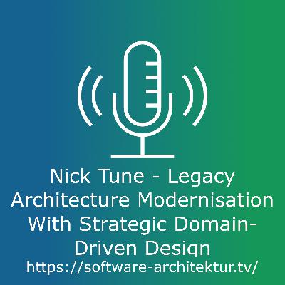 Nick Tune - Legacy Architecture Modernisation With Strategic Domain-Driven Design