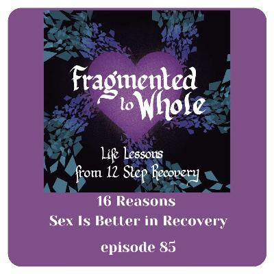 16 Reasons Why Sex Is Better in Recovery | Episode 85