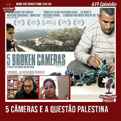 #14 - 5 Câmeras Quebradas - Questão Palestina