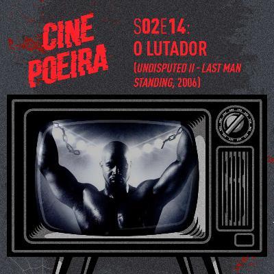 Cine Poeira S02E014 - O LUTADOR (2006)