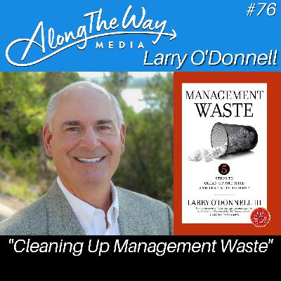 """""""Cleaning Up Management Waste"""" - Larry O'Donnell AlongTheWay 76"""