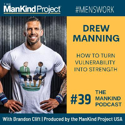 How To Turn Vulnerability Into Strength | Drew Manning | Ep #039