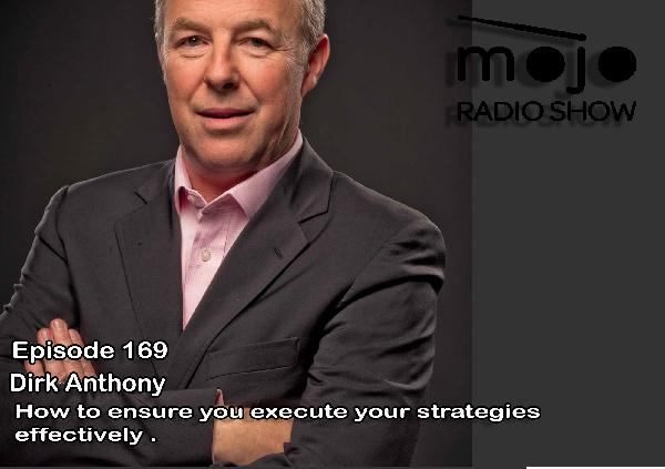 The Mojo Radio Show EP 169: How To Execute Your Strategies Effectively - Dirk Anthony