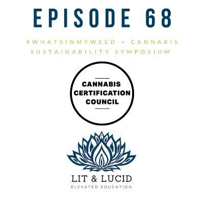 E.68 #WhatsInMyWeed & Cannabis Sustainability Symposium ft. Ben Gelt