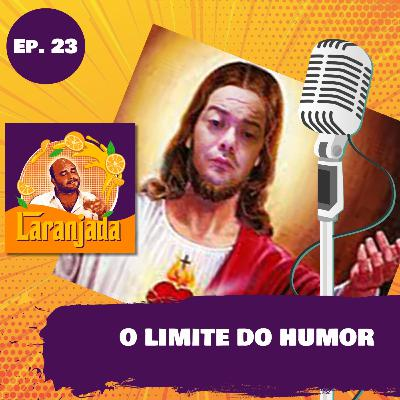 Episódio 23 - O LIMITE DO HUMOR
