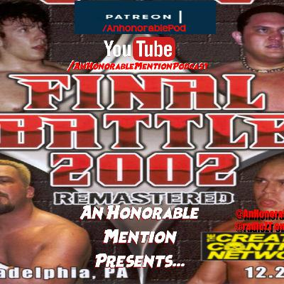 Episode 144: Final Battle 2002 (Sponsored By Patreon.com/AnHonorablePod)
