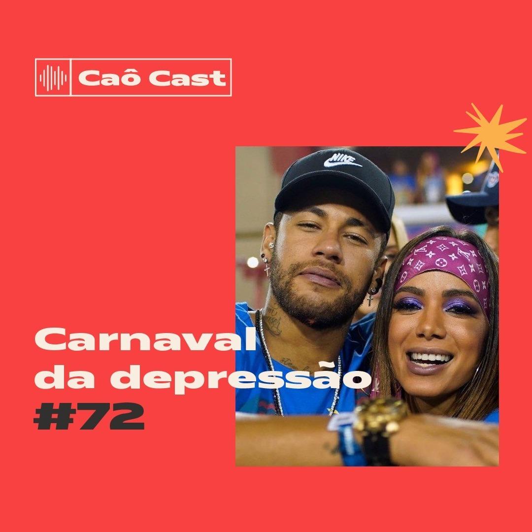 Caô Cast #72 - Carnaval da Depressão