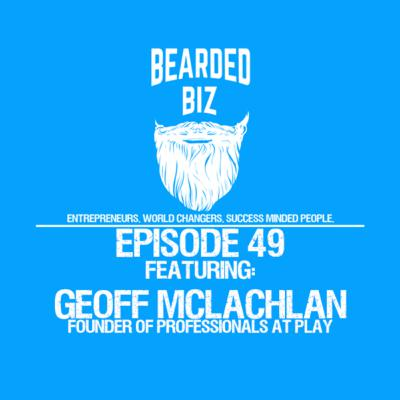 BB - Ep. 49 - Geoff McLachlan - Founder of Professionals At Play