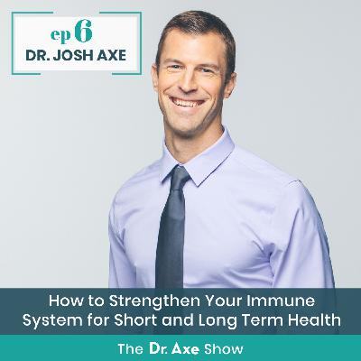 How to Strengthen Your Immune System for Short and Long Term Health