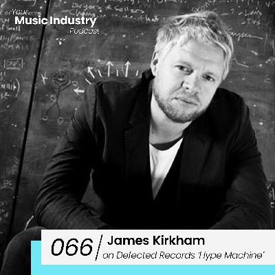 066: James Kirkham on Football & COPA90, Defected Records & The Defected 'Hype Machine'