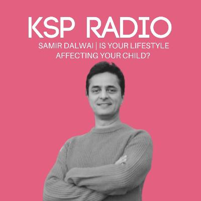 Episode 387: Samir Dalwai | Is Your Lifestyle Affecting Your Child?