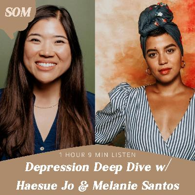 Depression Deep Dive w/ Haesue Jo and Melanie Santos