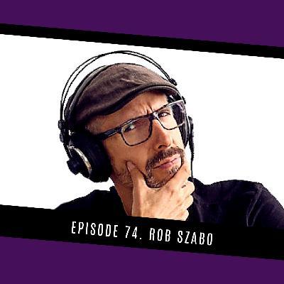 74. Rob Szabo returns!