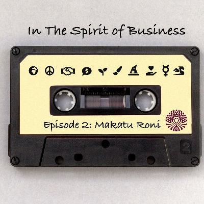 #2 Makatu Roni - Polyamorous Business, Bringing Your Gift & Trust in Life
