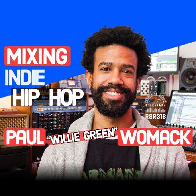 """RSR318 - Paul """"Willie Green"""" Womack - Mixing Indie Hip Hop"""