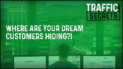 Ep 04 - Where Are Your Dream Customers HIDING?!