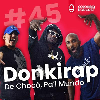DONKIRAP: De Chocó, Pa'l Mundo - Episodio 45