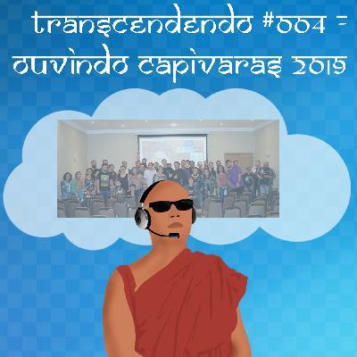 Transcendendo #004 - Ouvindo Capivaras 2019