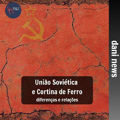 União Soviética e Cortina de Ferro (Dani News)