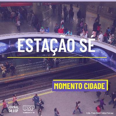 Momento Cidade #41: Quem são os frequentadores da Estação Sé?