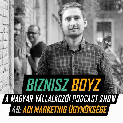 49. Így épít marketing ügynökséget Adi - A Datsi-sztori | Biznisz Boyz Podcast