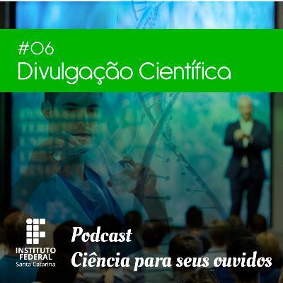 #06 | Ciência para seus ouvidos: Divulgação Científica