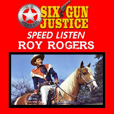 SIX-GUN JUSTICE SPEED-LISTEN—ROY ROGERS, KING OF THE COWBOYS