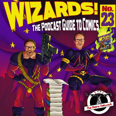 WIZARDS The Podcast Guide To Comics | Episode 23