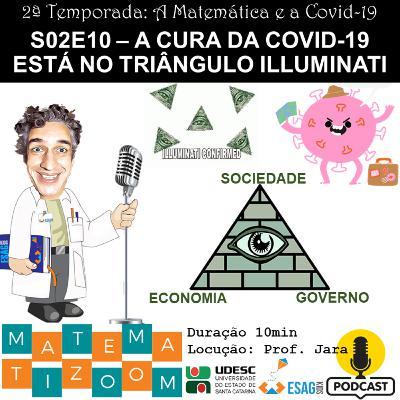 S02E10 - A cura da Covid-19 está no Triângulo Illuminati?