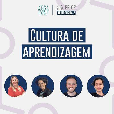 S02E02 - Cultura de Aprendizagem e os princípios das comunidades de aprendizagem autodirigidas.
