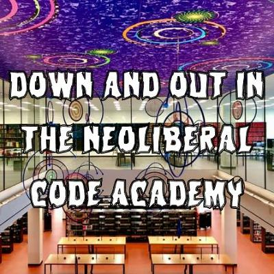 66. Down and Out in the Neoliberal Code Academy (ft. Daniel Greene)
