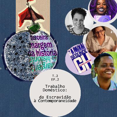T2: Ep.2: Trabalho Doméstico: da Escravidão à Contemporaneidade