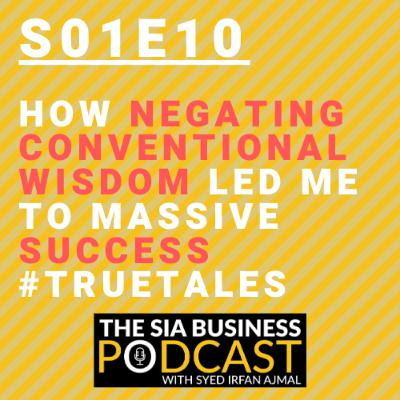 🎯How Negating Conventional Wisdom Led Me to Massive Success [S01E10] #TrueTales
