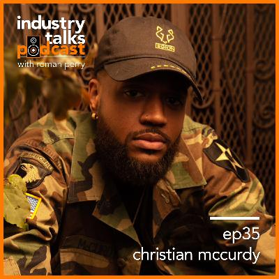 ep35 - Christian McCurdy: Three Ways to Get Signed by the Manager of Ant Clemons and Nija
