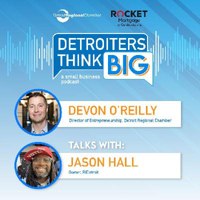 Detroiters Think Big: A Small Business Podcast | Jason Hall, RiDetroit