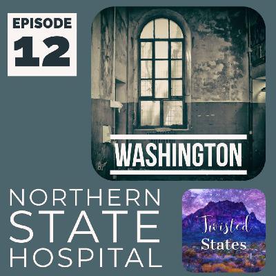 Episode 12 Washington State Northern State Hospital