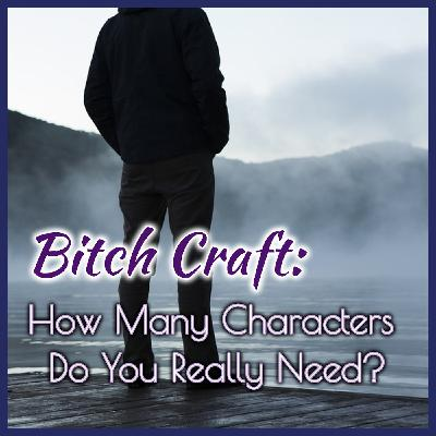 Bitch Craft: How Many Characters Do You Really Need
