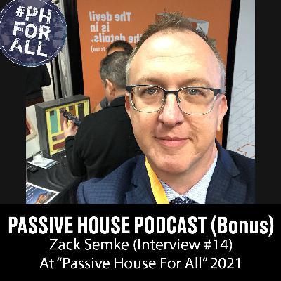 Bonus: Zack Semke at Passive House For All Conference (Interview #14)