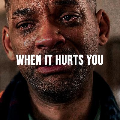 WHEN IT HURTS YOU