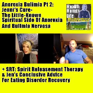 Anorexia Bulimia Pt 2: Jenni's Cure - The Little-Known Spiritual Side Of Anorexia And Bulimia Nervosa + SRT: Spirit Releasement Therapy + Jen's Conclusive Advice For Eating Disorder Recovery