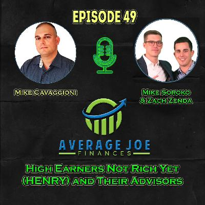Ep 49 - High Earners Not Rich Yet (HENRY) and their Advisors with Michael Soroko and Zach Zenda