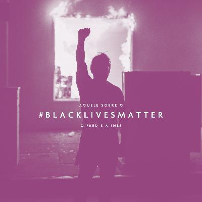 Aquele Sobre o #BlackLivesMatter