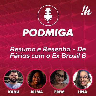 Podmiga #8 - De Férias com o Ex Brasil: resumo e resenha do EP 5
