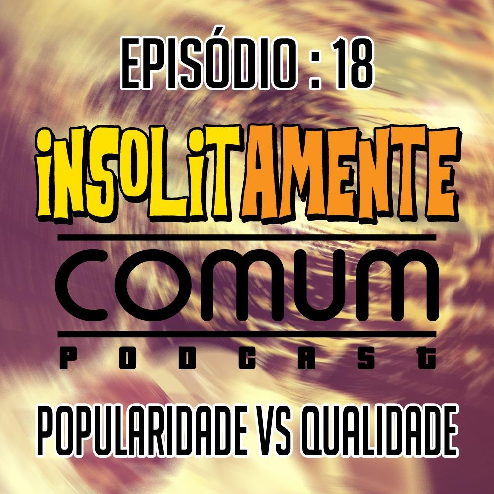 EP. 18 - Popularidade vs. Qualidade