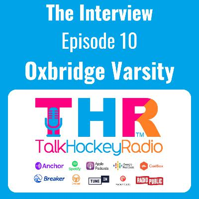 Talk Hockey Radio: The Interview Episode 9 - Oxbridge Varsity