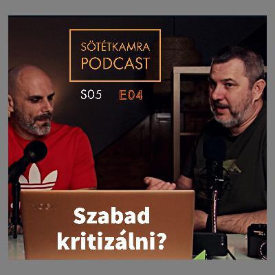 Sötétkamra S05E04 - Szabad kritizálni?