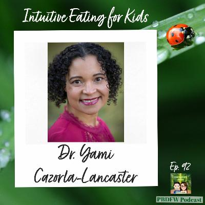 92: Kids Intuitive Eating, Healthy Food Approach & Wellness  |  Dr. Yami Cazorla-Lancaster
