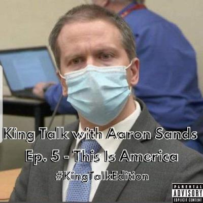 Episode 5 - this is america #kingtalkedition 4/23/2021